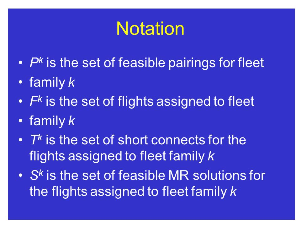 Notation Pk is the set of feasible pairings for fleet family k