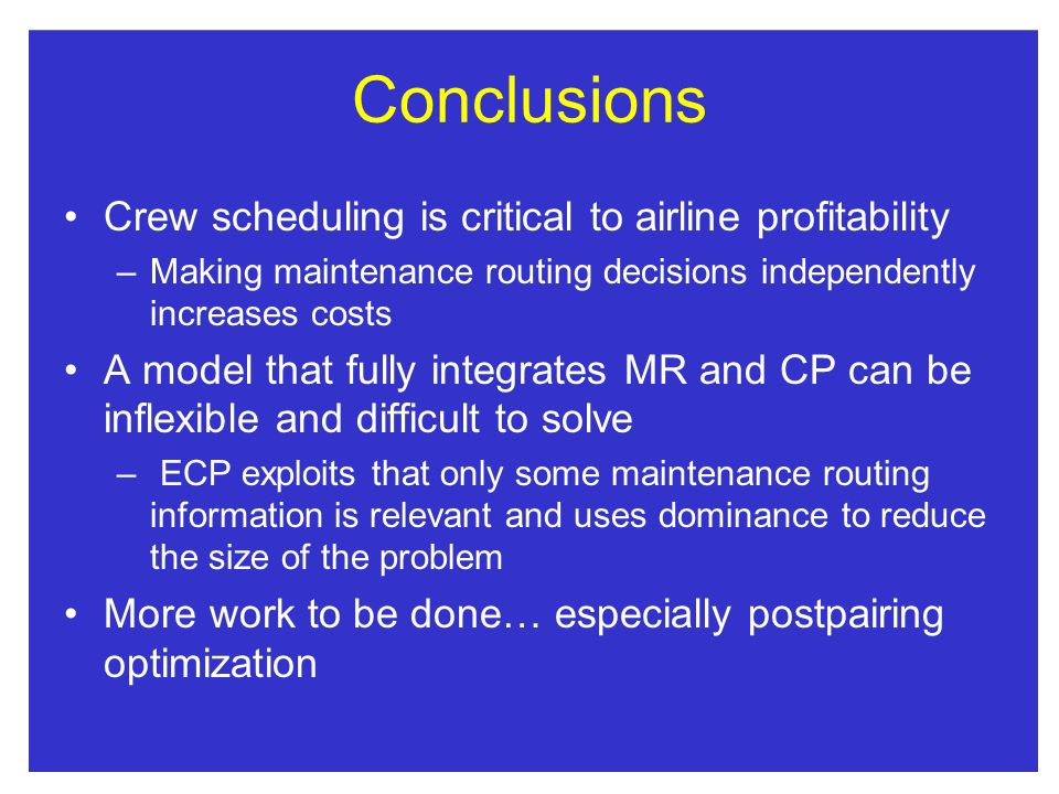Conclusions Crew scheduling is critical to airline profitability