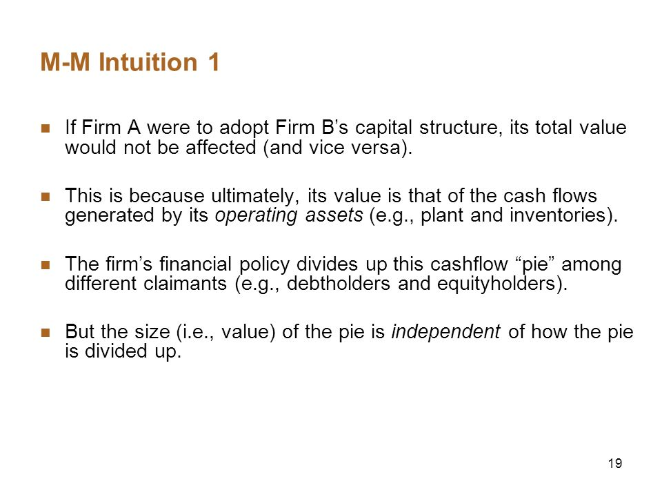 M-M Intuition 1 If Firm A were to adopt Firm B's capital structure, its total value would not be affected (and vice versa).