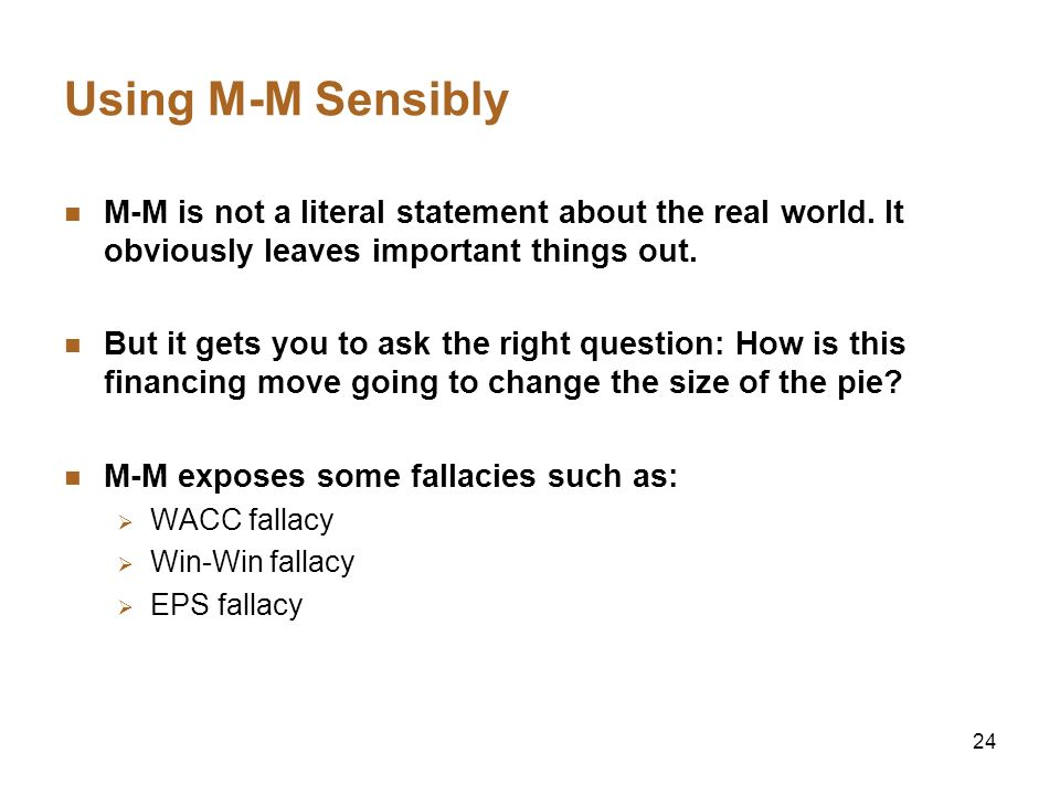Using M-M Sensibly M-M is not a literal statement about the real world. It obviously leaves important things out.