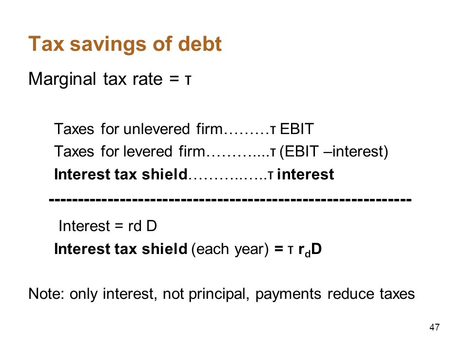 Tax savings of debt Marginal tax rate = τ