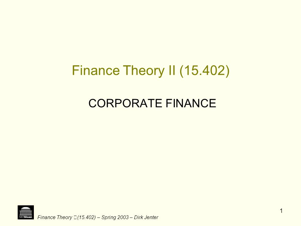 Finance Theory II (15.402) CORPORATE FINANCE