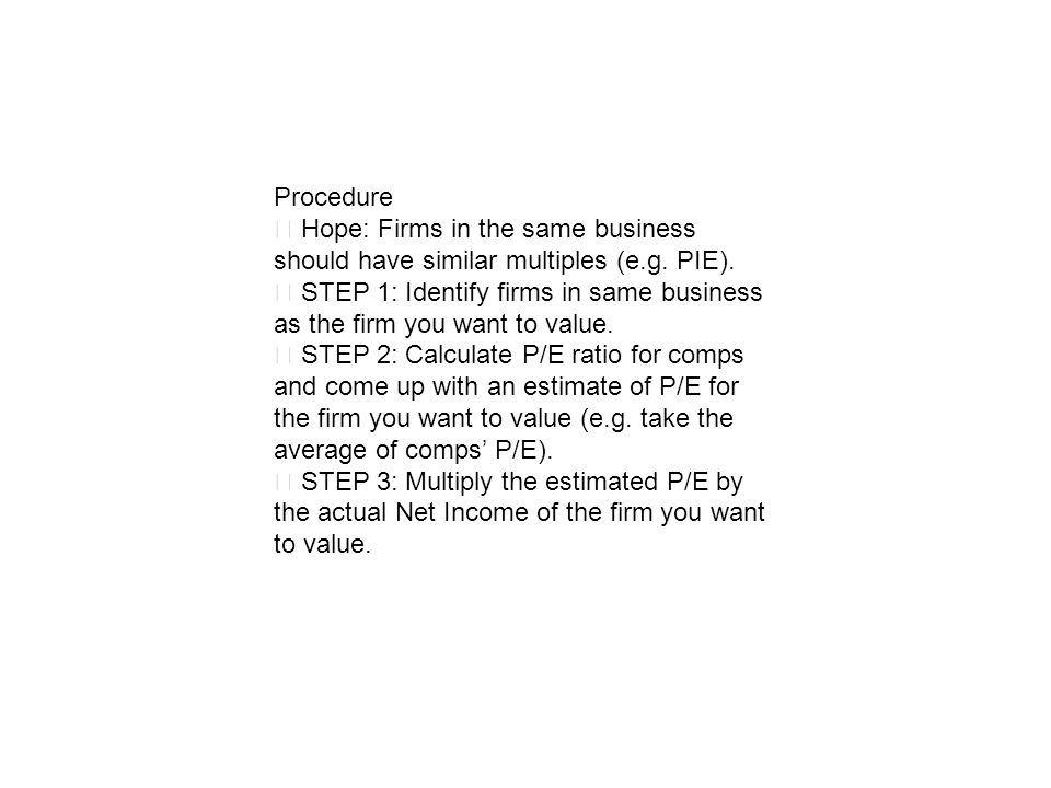 Procedure ‧ Hope: Firms in the same business should have similar multiples (e.g. PIE).