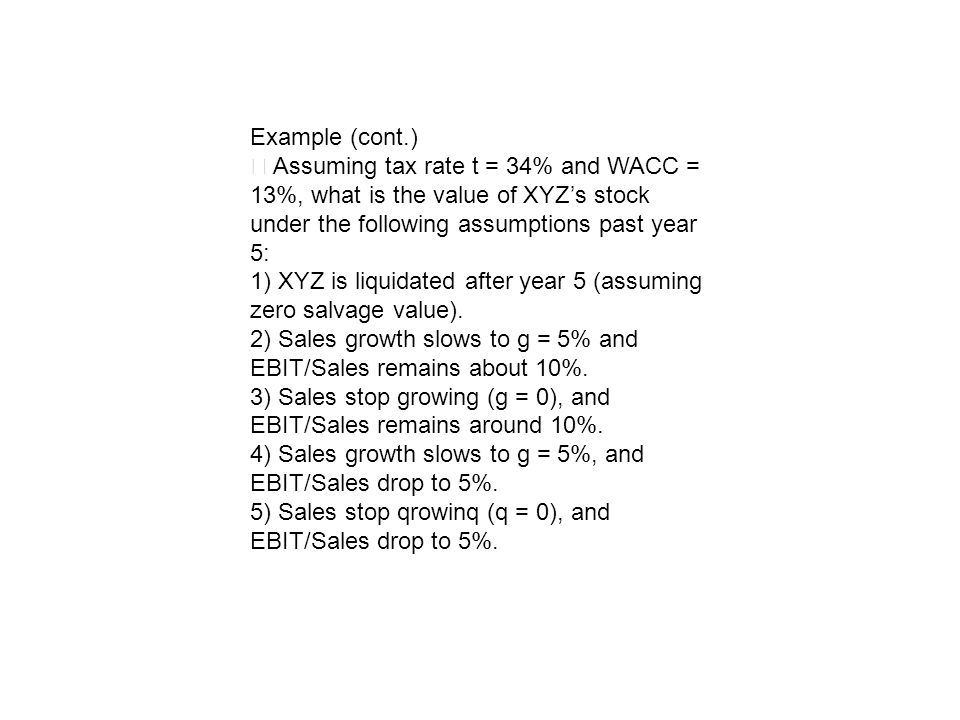 Example (cont.)‧ Assuming tax rate t = 34% and WACC = 13%, what is the value of XYZ's stock under the following assumptions past year 5: