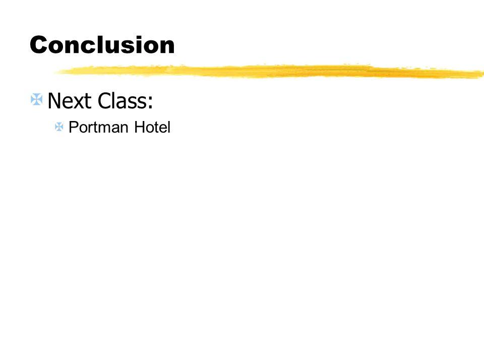 Conclusion Next Class: Portman Hotel