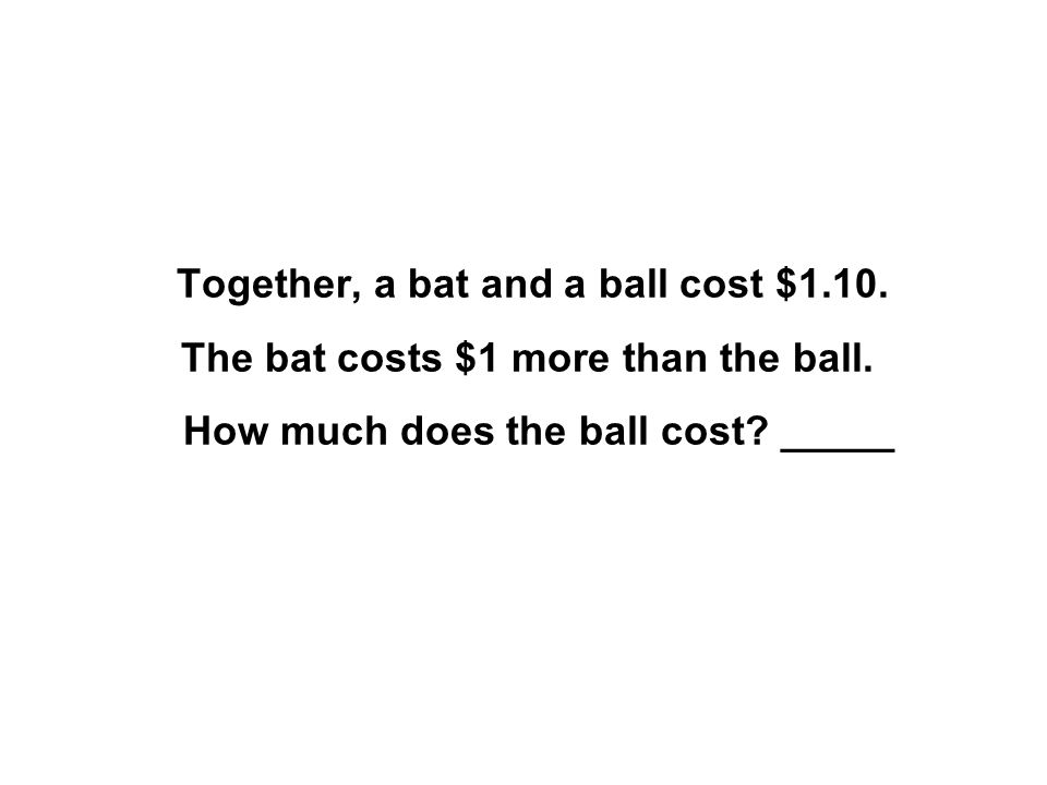 Together, a bat and a ball cost $1. 10