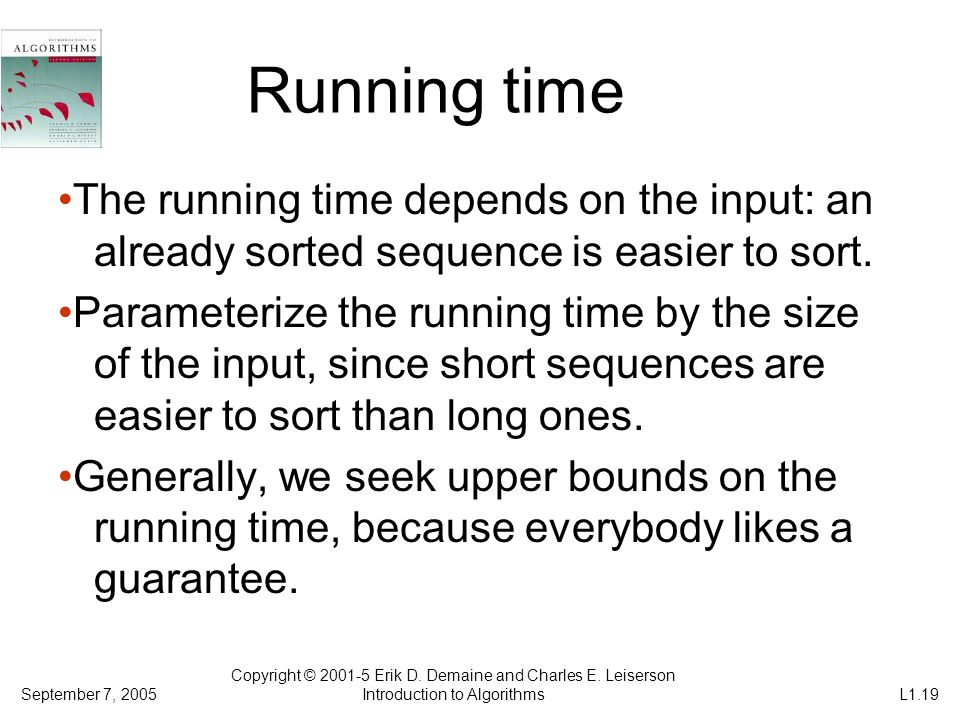 Running time •The running time depends on the input: an already sorted sequence is easier to sort.