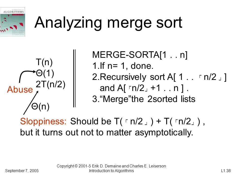 Analyzing merge sort MERGE-SORTA[1 . . n] 1.If n= 1, done. T(n)