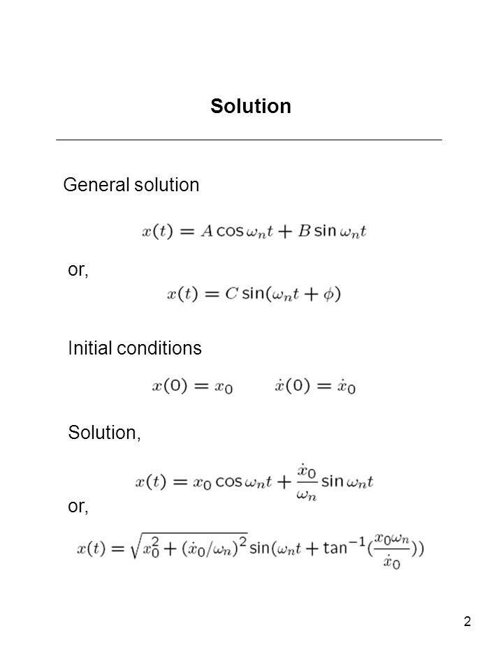 Solution General solution or, Initial conditions Solution, or,