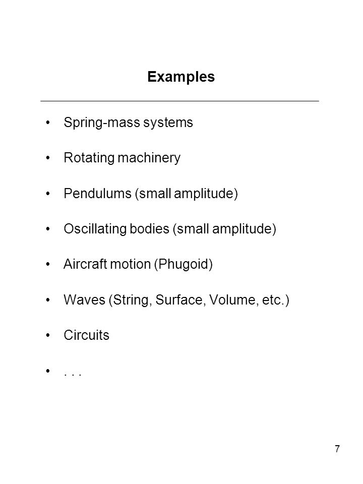 Examples Spring-mass systems Rotating machinery