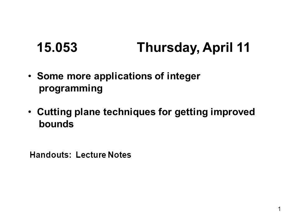 15.053 Thursday, April 11 Some more applications of integer