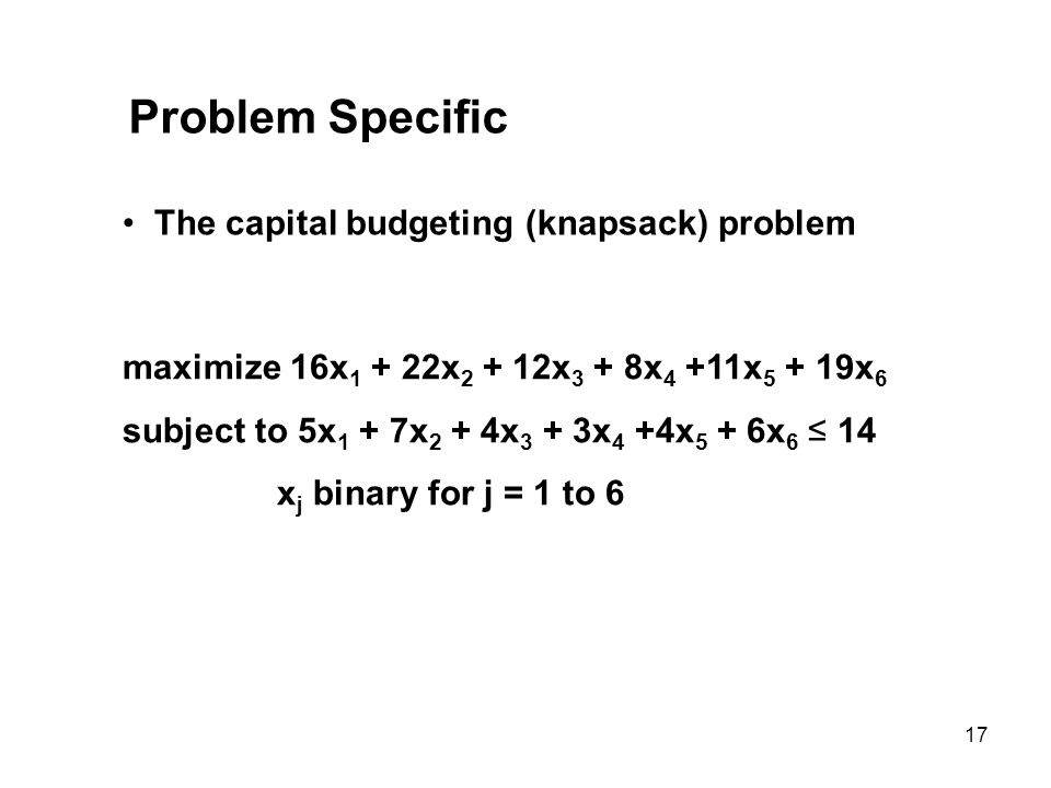 Problem Specific The capital budgeting (knapsack) problem