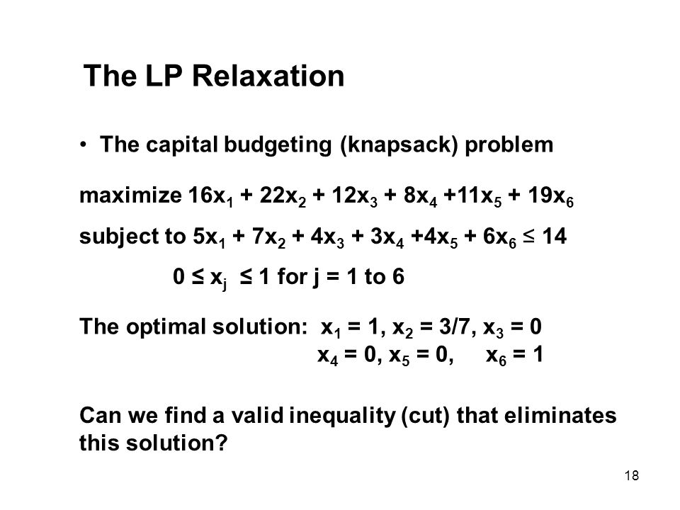 The LP Relaxation The capital budgeting (knapsack) problem