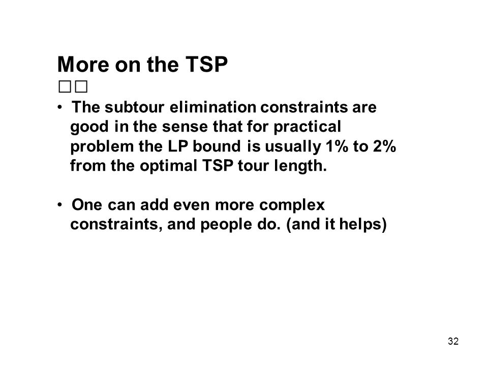 More on the TSP 􀁺 The subtour elimination constraints are