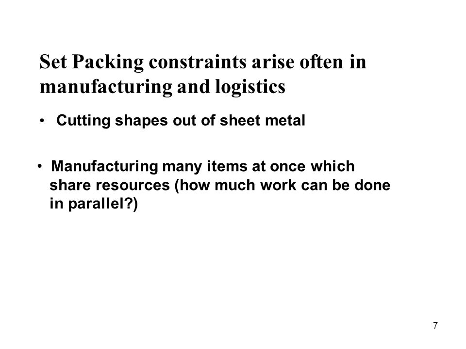 Set Packing constraints arise often in manufacturing and logistics
