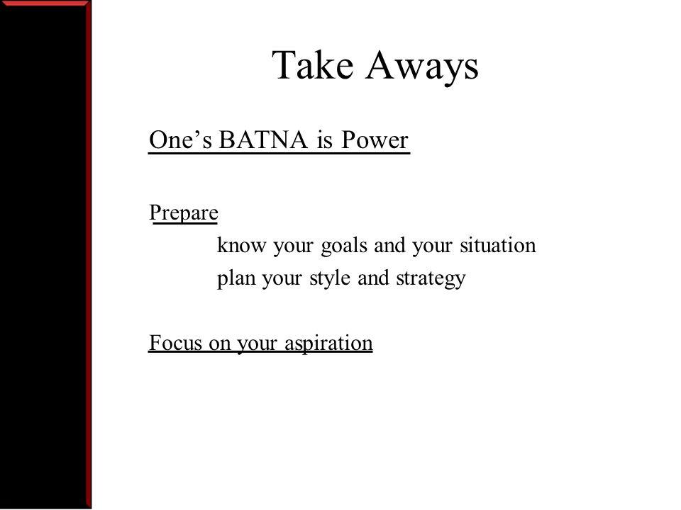 Take Aways One's BATNA is Power Prepare