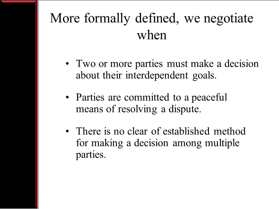 More formally defined, we negotiate when