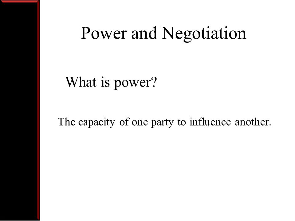 What is power The capacity of one party to influence another.