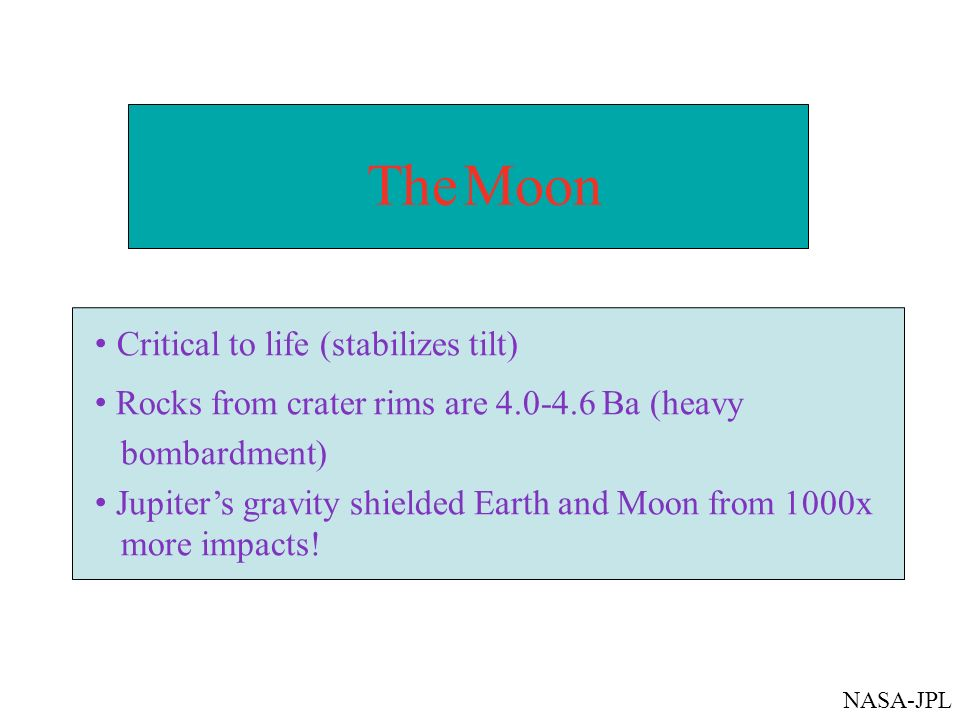 The Moon • Critical to life (stabilizes tilt)