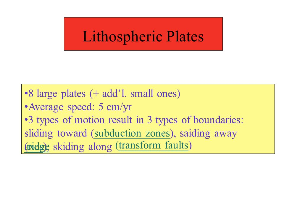 Lithospheric Plates •8 large plates (+ add'l. small ones)