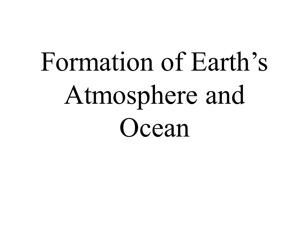 Formation of Earth's Atmosphere and Ocean