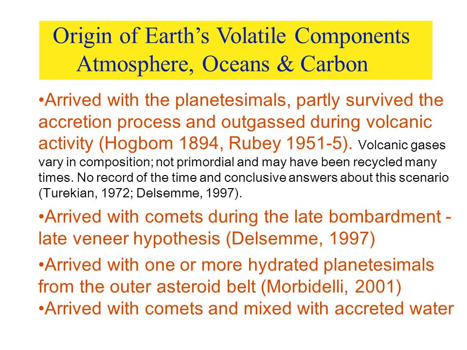 Origin of Earth's Volatile Components Atmosphere, Oceans & Carbon