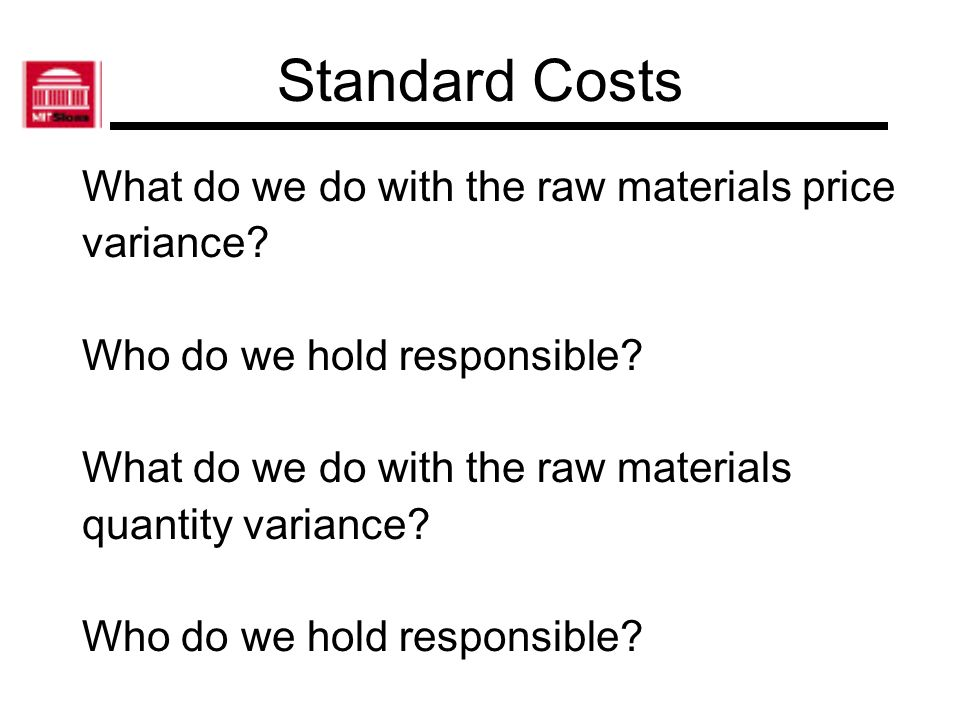 Standard Costs What do we do with the raw materials price variance