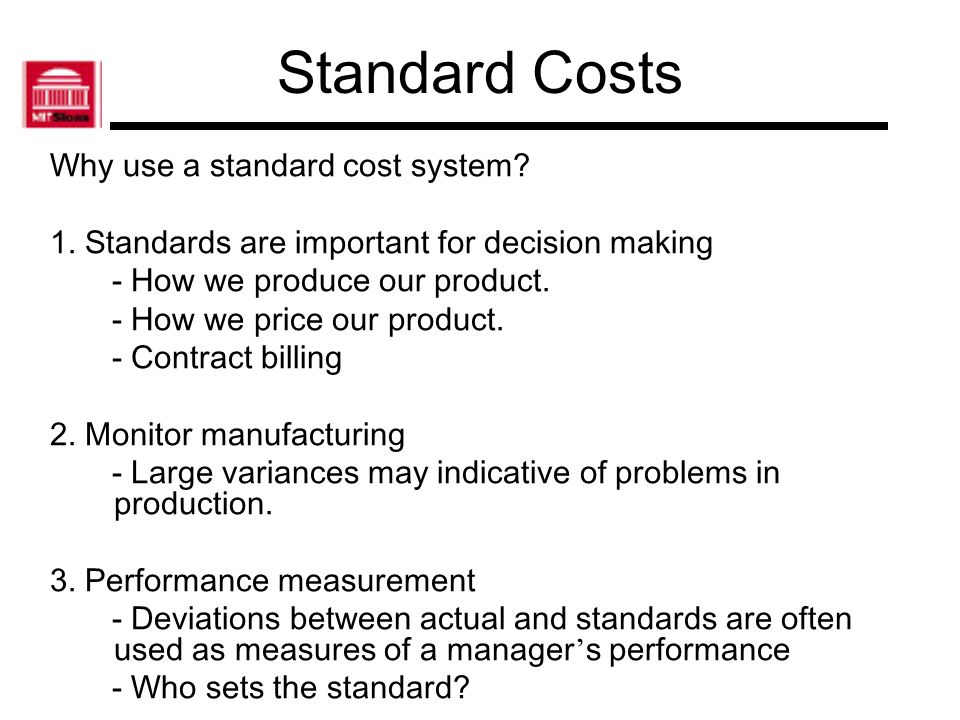 Standard Costs Why use a standard cost system