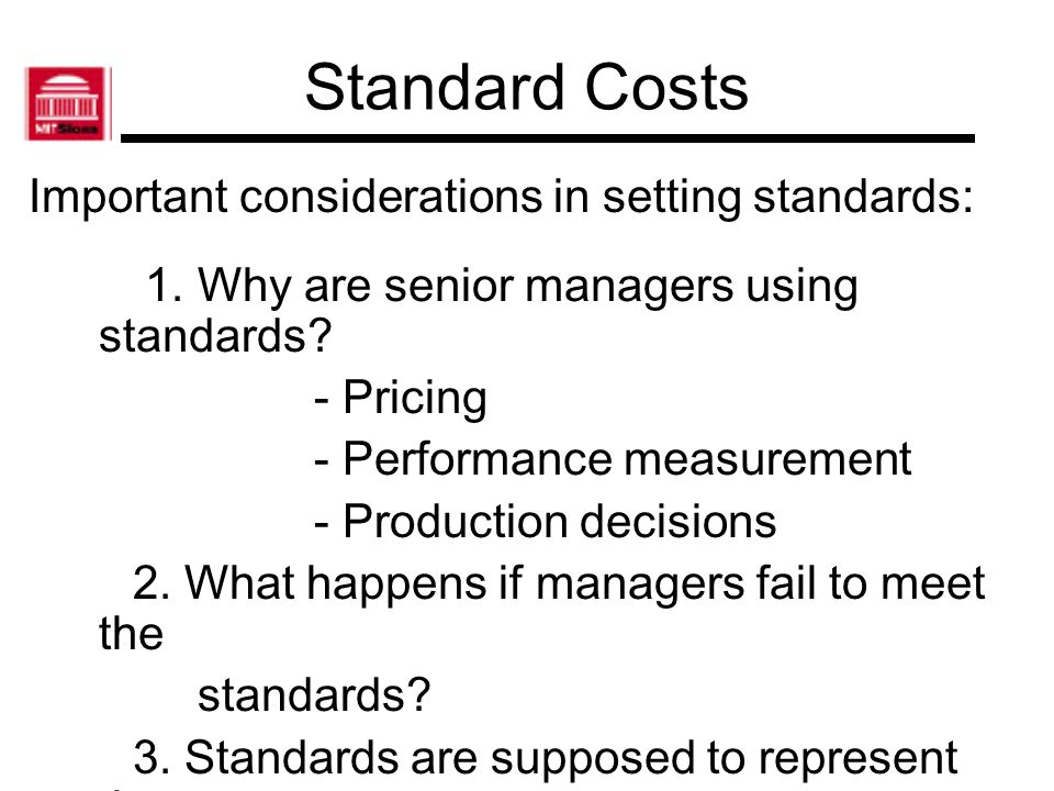 Standard Costs Important considerations in setting standards: