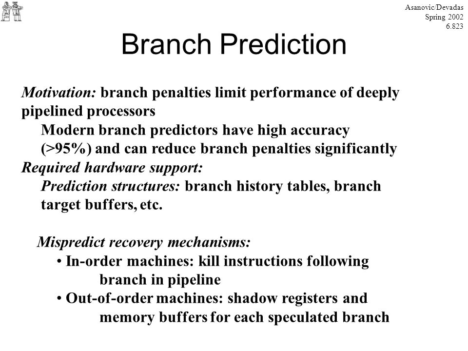 Asanovic/Devadas Spring Branch Prediction. Motivation: branch penalties limit performance of deeply.
