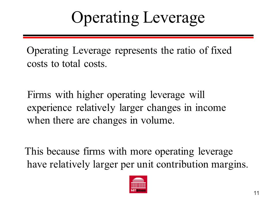 Operating Leverage Operating Leverage represents the ratio of fixed costs to total costs.