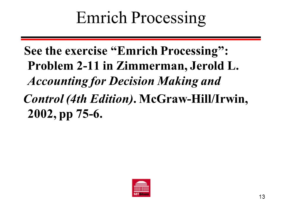 Emrich Processing See the exercise Emrich Processing : Problem 2-11 in Zimmerman, Jerold L. Accounting for Decision Making and.