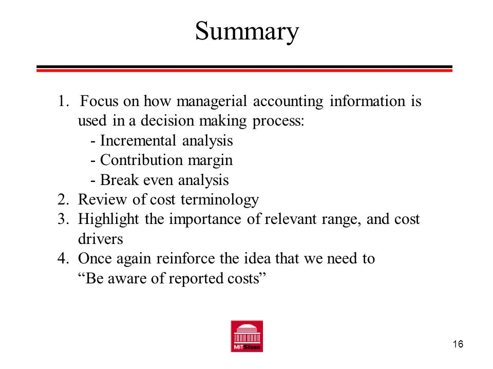 Summary Focus on how managerial accounting information is