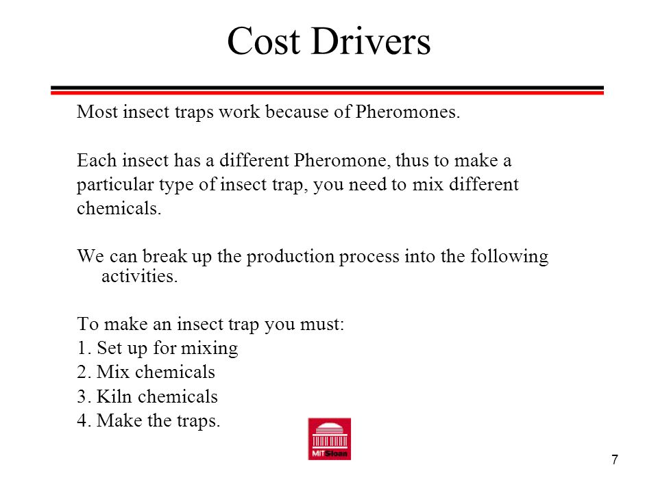 Cost Drivers Most insect traps work because of Pheromones.