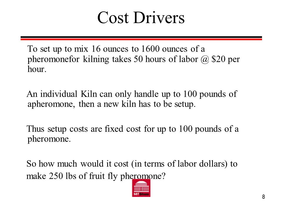 Cost Drivers To set up to mix 16 ounces to 1600 ounces of a pheromonefor kilning takes 50 hours of labor @ $20 per hour.