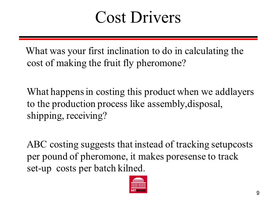 Cost Drivers What was your first inclination to do in calculating the cost of making the fruit fly pheromone