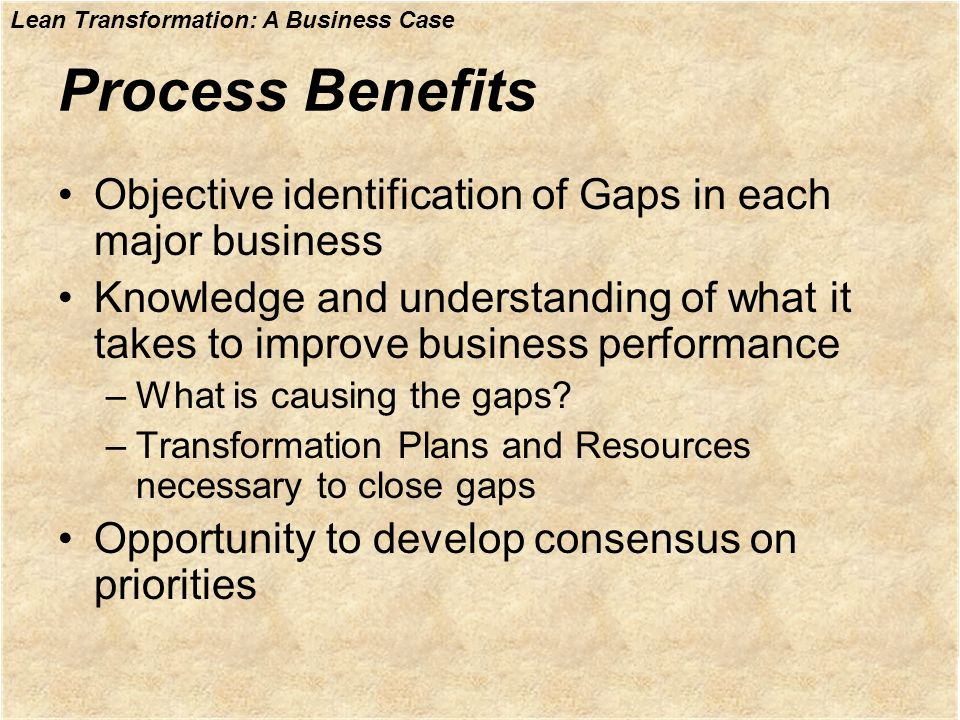 Process Benefits Objective identification of Gaps in each major business.