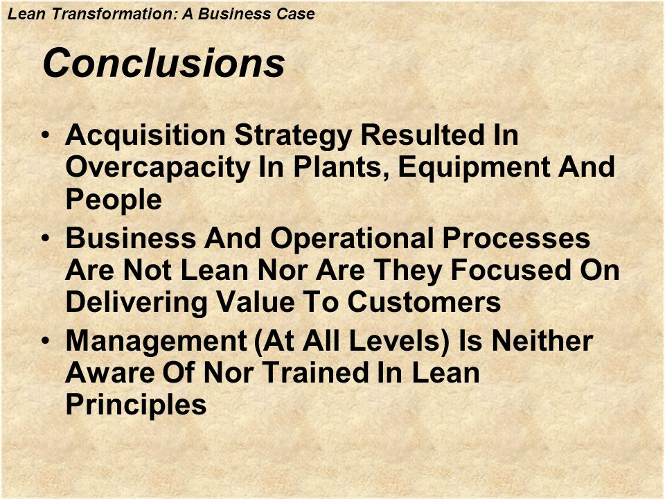 Conclusions Acquisition Strategy Resulted In Overcapacity In Plants, Equipment And People.