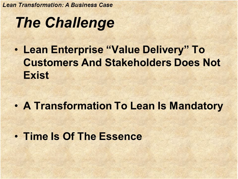 The ChallengeLean Enterprise Value Delivery To Customers And Stakeholders Does Not Exist. A Transformation To Lean Is Mandatory.