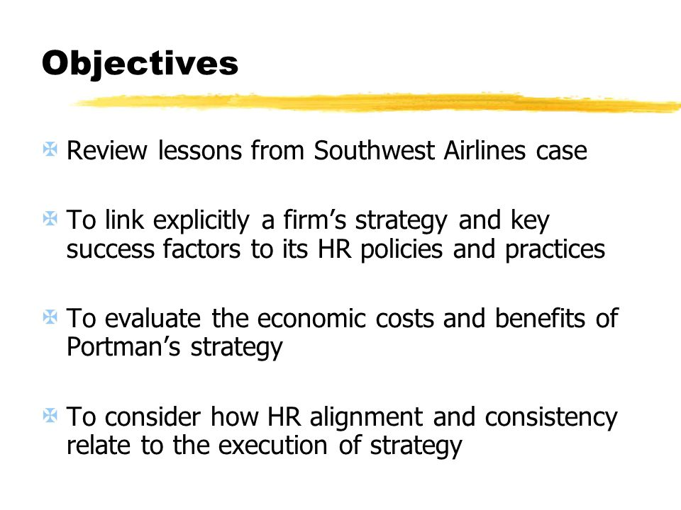 Objectives Review lessons from Southwest Airlines case