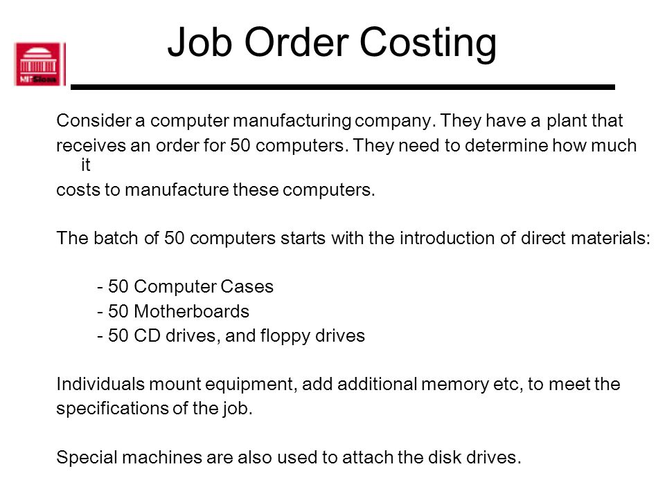 Job Order Costing Consider a computer manufacturing company. They have a plant that.