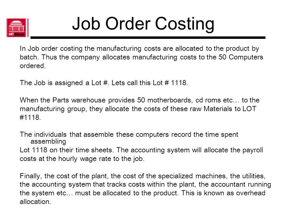 Job Order Costing In Job order costing the manufacturing costs are allocated to the product by.