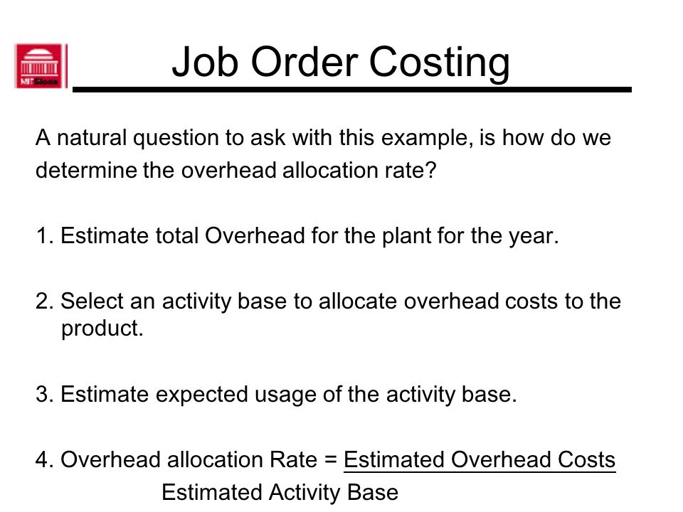 Job Order Costing A natural question to ask with this example, is how do we. determine the overhead allocation rate