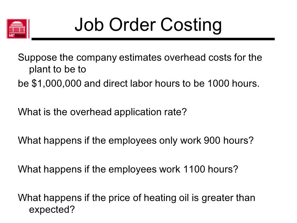Job Order Costing Suppose the company estimates overhead costs for the plant to be to. be $1,000,000 and direct labor hours to be 1000 hours.