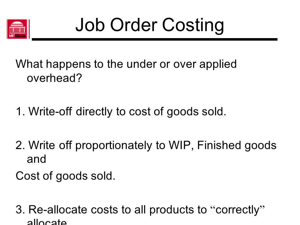 Job Order Costing What happens to the under or over applied overhead