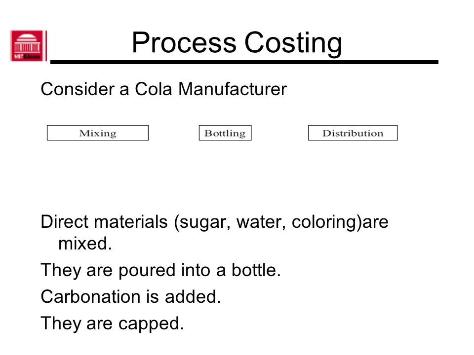 Process Costing Consider a Cola Manufacturer