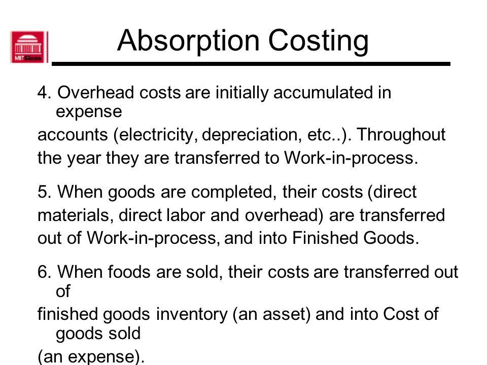 Absorption Costing 4. Overhead costs are initially accumulated in expense. accounts (electricity, depreciation, etc..). Throughout.