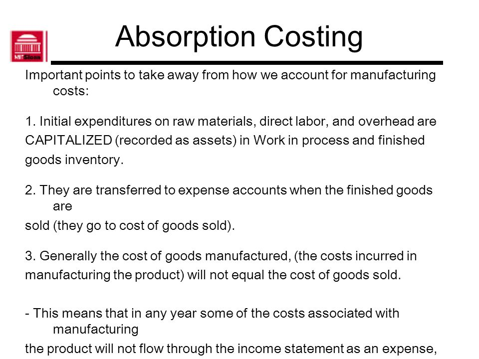 Absorption Costing Important points to take away from how we account for manufacturing costs: