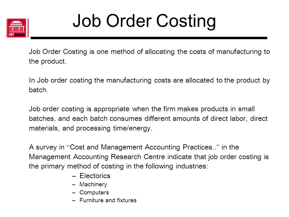Job Order Costing Job Order Costing is one method of allocating the costs of manufacturing to. the product.