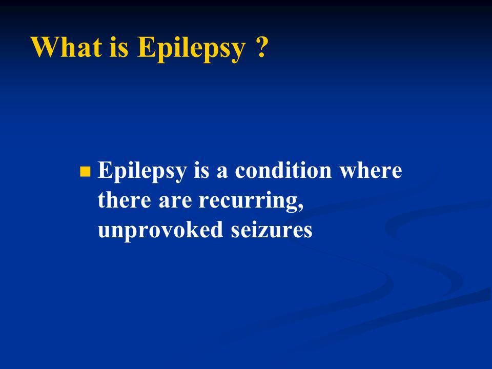 What is Epilepsy Epilepsy is a condition where there are recurring, unprovoked seizures